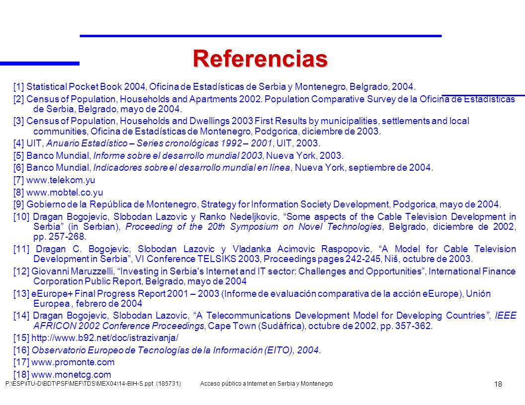Referencias [1] Statistical Pocket Book 2004, Oficina de Estadísticas de Serbia y Montenegro, Belgrado, 2004.